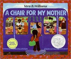 Kids Books about Money: A Chair for My Mother, Vera B. Williams, ages 4-8 years: A girl, her mother, and grandmother save their spare change in a glass jar in order to save for a comfortable chair after losing their furniture in a fire.