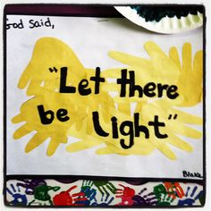 "Then God said, ""Let there be light!"" Traced kids hands on yellow con paper, cut them out, made ""light"" so to speak! :)"