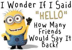 Share this on your waII and see how many say Hello back Lego Quotes, Funny Quotes, Funny Memes, I Said Hello, Minions 1, Minion Talk, Minion Humor, Minion Mayhem, Skinny Fiber