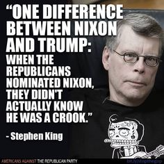Stephen King [comparing Nixon to Trump] Satire, Donald Trump, Political Views, Republican Party, Just In Case, At Least, Wisdom, Thoughts, Sayings