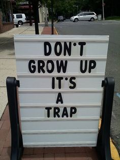 word of wisdom, stay young, funny signs, young at heart, funni, growing up, trap, quot, true stories
