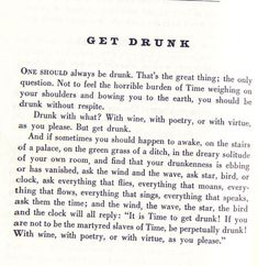 ...with wine, with poetry, or with virtue...but get drunk.