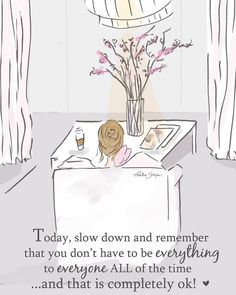 "Today remember ~ You don't have to be everything to everyone ALL of the time....slow down and just ""be"". ♥ xo ༺ß༻"