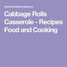 Cabbage Rolls Casserole - Recipes Food and Cooking