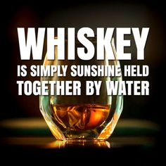 Whiskey is simply sunshine held together by water - Whisky - A-Z Finance Plan (For Life) Whiskey Girl, Cigars And Whiskey, Scotch Whiskey, Irish Whiskey, Bourbon Whiskey, Cinnamon Whiskey, Good Cigars, Tequila Drinks, Liquor Drinks