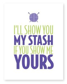 I remember a boy saying this to me a long time ago but it wasn't anything to do with my stash!