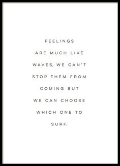 A nice typography print with a quote and message, 'Feelings are a lot like waves, we can't stop them from coming but we can choose which one to surf'.  A motivational poster with a stylish minimalistic design which makes it ideal in a clean interior design. Perfect for a picture wall. www.desenio.com