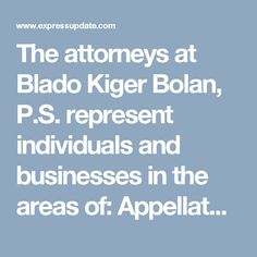The attorneys at Blado Kiger Bolan, P.S. represent individuals and businesses in the areas of: Appellate Law Banking and Lending Law Business Law Construction Law Contracts Employment Law Family Law Collaborative Law Litigation Personal Injury Law Probate Real Estate Law Wills and Estate Planning. http://www.expressupdate.com/places/ZYUZXDSL