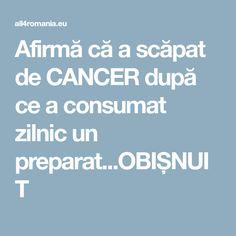 Afirmă că a scăpat de CANCER după ce a consumat zilnic un preparat...OBIȘNUIT