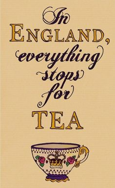 In England, everything stops for tea. (as it should!)
