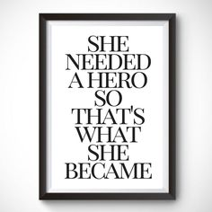 She needed a hero so that's what she became inspirational wall art / quote wall print / inspiration quote