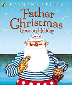 Father Christmas Goes on Holiday (Picture Puffin): Amazon.co.uk: Raymond Briggs: 9780140501872: Books