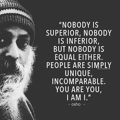 Nobody is #superior Nobody is #inferior But Nobody is Equal Either. People are simply Unique Incomparable. YOU ARE YOU I AM I. - OSHO #osho #saying #people #quotes #unique #black #super #beared #saint #people #world #love #followforfollow #bhopali2much #facebook #twitter #whatsapp #Instagram #socialmedia