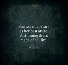 She wore her scars as her best atire. A stunning dress made of hellfire.