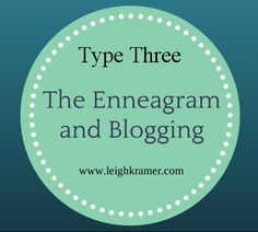The Enneagram and Blogging: Type Three via Leigh Kramer
