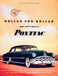 Dollar for dollar, you can't beat a Pontiac. Vintage Advertisements, Vintage Ads, Vintage Posters, Rat Rods, Motos Vintage, Pontiac Chieftain, 50s Cars, Pontiac Cars, Auto Retro