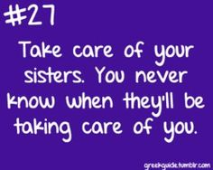 Take care of your sisters. You never know when they will be taking care of you.