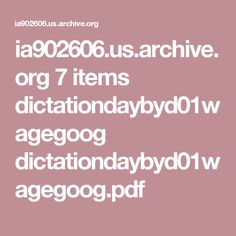 ia902606.us.archive.org 7 items dictationdaybyd01wagegoog dictationdaybyd01wagegoog.pdf