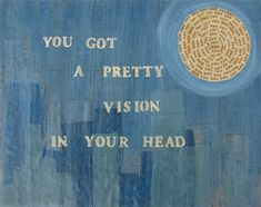 you got a pretty vision in your head