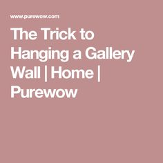 The Trick to Hanging a Gallery Wall | Home | Purewow