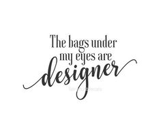 The bags under my eyes are designer, laptop decal, wall quote, laptop sticker, vinyl decal, funny bag quote, eyes, vinyl lettering decal