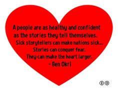 A people are as healthy and confident as the stories they tell themselves. Sick storytellers can make nations sick … Stories can conquer fea...