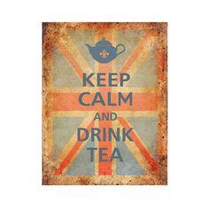 Keep Calm and DRINK TEA.  I miss England!!!