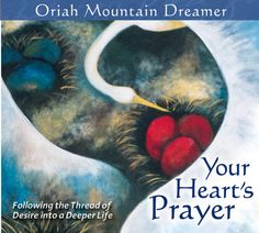 Your Heart's Prayer - Oriah Mountain Dreamer. I want to share this wonderful woman with you all...