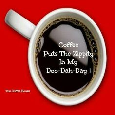 Coffee in my doo-Dah-day