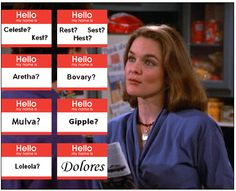 "Seinfeld - Mulva / Dolores (""My name rhymes with a part of the female anatomy."")"