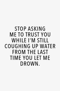 Stop asking me to trust you while - Lies, Truth And Honesty Quotes