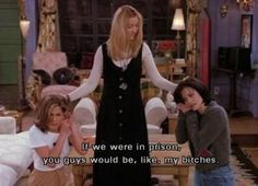 """""""If we were in prison you guys would be like my bitches"""" Phoebe to Monica and Rachel; Friends TV show quotes Friends Tv Show, Tv: Friends, Friends Phoebe, Serie Friends, Friends Leave, Friends Moments, I Love My Friends, Friends Forever, Monica Friends"""