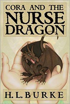 Cora and the Nurse Dragon - Kindle edition by H. L. Burke. Children Kindle eBooks @ Amazon.com.