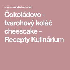 Čokoládovo - tvarohový koláč cheescake - Recepty Kulinárium