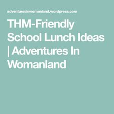 THM-Friendly School Lunch Ideas | Adventures In Womanland