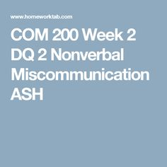 COM 200 Week 2 DQ 2 Nonverbal Miscommunication ASH