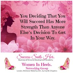You Deciding That You Will Succeed Has More Strength Than Anyone Else's Decision To Get In Your Way.