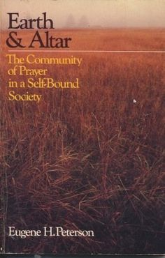 Earth & Altar: The Community of Prayer in a Self-Bound Society by Eugene H. Peterson