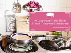 10 Dangersouly Dirtiest Places in Your Home From the Home Decor Discovery Community At www.DecoAndBloom.com