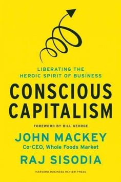 Conscious Capitalism, John Mackey - Whole Foods Founder