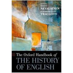 The Oxford handbook of the history of English / edited by Terttu Nevalainen and Elizabeth Closs Traugott