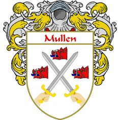 Mullen Coat of Arms   http://irishcoatofarms.org/ has a wide variety of products with your surname with your coat of arms/family crest, flags and national symbols from England, Ireland, Scotland and Wale