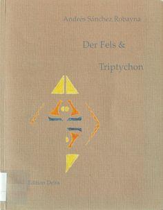 La roca & Tríptico = Der Fels & Triptychon / Andrés Sánchez Robayna ; Aus dem Spanischen von Juana und Tobias Burghardt http://absysnetweb.bbtk.ull.es/cgi-bin/abnetopac01?TITN=407672
