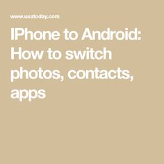 IPhone to Android: How to switch photos, contacts, apps