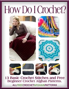 Learn more and download your copy of How Do I Crochet? 13 Basic Crochet Stitches and Free Beginner Crochet Afghan Patterns today.