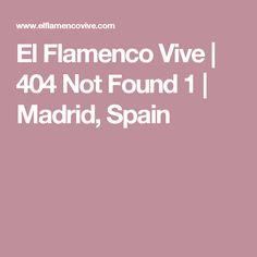 El Flamenco Vive | 404 Not Found 1 | Madrid, Spain