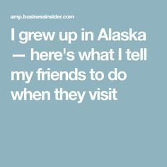 I grew up in Alaska — here's what I tell my friends to do when they visit