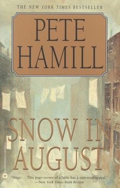 'Snow in August' by Pete Hamill: An unlikely friendship between an eleven-year old Irish-Catholic boy and a lonely rabbi from Prague in 1947 Brooklyn has the two opening new windows of understanding with each other but still fighting the prejudices of the day.