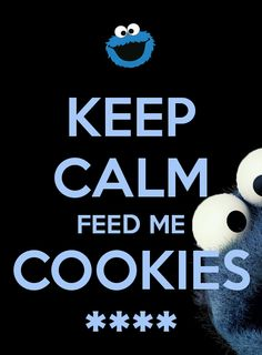 KEEP CALM FEED ME COOKIES ****