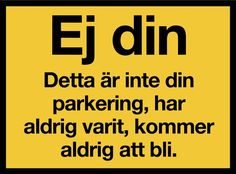 KM008 - Klistermärke - Ej din parkering 0 Funny Facts, Funny Signs, Funny Memes, Build My Own House, Funny Cute, Cool Words, Laughter, Haha, Funny Pictures